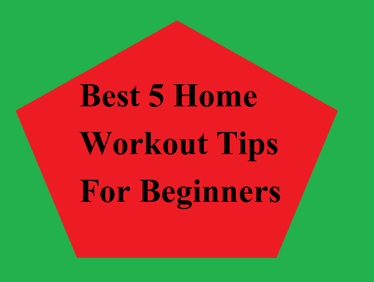 Best 5 Home Workout Tips For Beginners